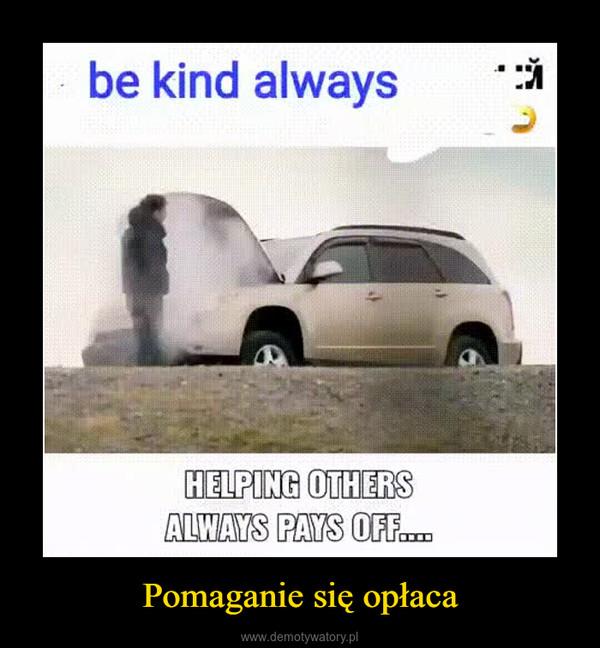 Pomaganie się opłaca –