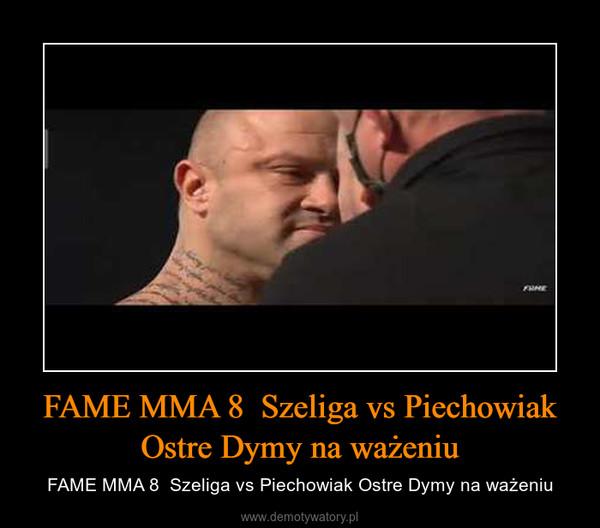 FAME MMA 8  Szeliga vs Piechowiak Ostre Dymy na ważeniu – FAME MMA 8  Szeliga vs Piechowiak Ostre Dymy na ważeniu