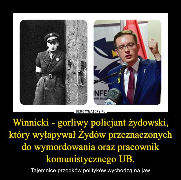 Winnicki - gorliwy policjant żydowski, który wyłapywał Żydów przeznaczonych do wymordowania oraz pracownik komunistycznego UB. – Tajemnice przodków polityków wychodzą na jaw