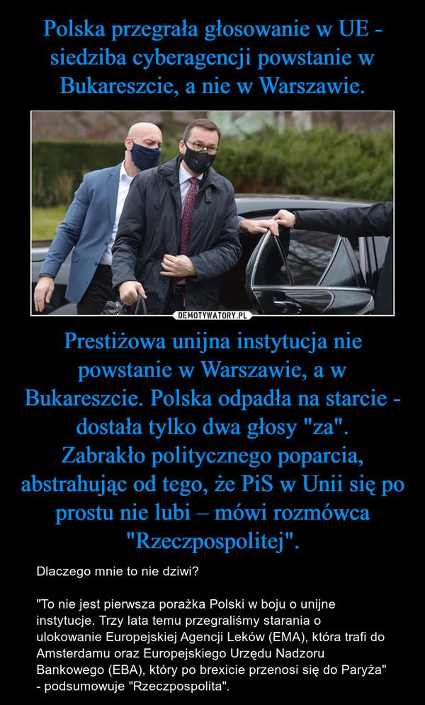 """Polska przegrała głosowanie w UE - siedziba cyberagencji powstanie w Bukareszcie, a nie w Warszawie. Prestiżowa unijna instytucja nie powstanie w Warszawie, a w Bukareszcie. Polska odpadła na starcie - dostała tylko dwa głosy """"za"""". Zabrakło politycznego poparcia, abstrahując od tego, że PiS w Unii się po prostu nie lubi – mówi rozmówca """"Rzeczpospolitej""""."""