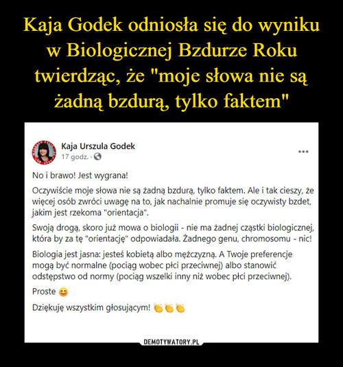 """Kaja Godek odniosła się do wyniku w Biologicznej Bzdurze Roku twierdząc, że """"moje słowa nie są żadną bzdurą, tylko faktem"""""""