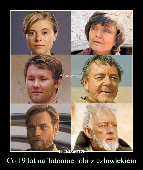 Co 19 lat na Tatooine robi z człowiekiem –