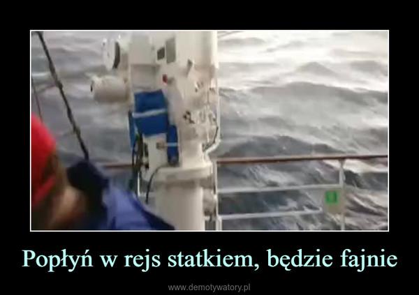 Popłyń w rejs statkiem, będzie fajnie –