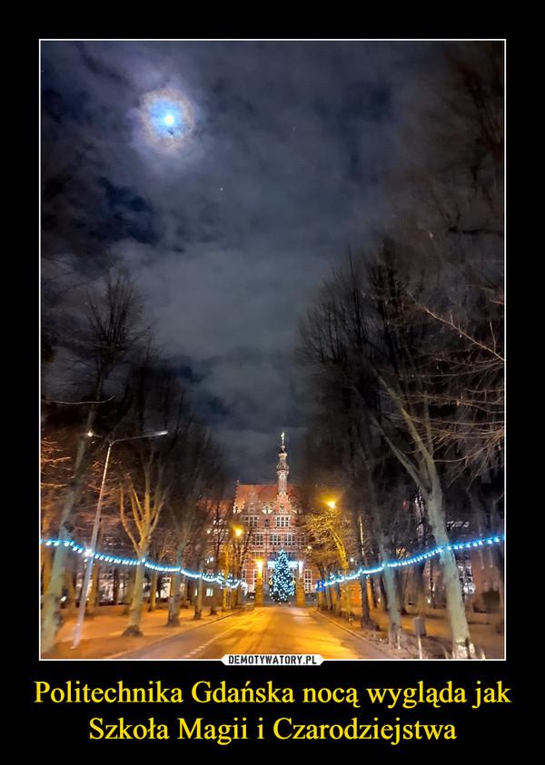 Politechnika Gdańska nocą wygląda jak Szkoła Magii i Czarodziejstwa –