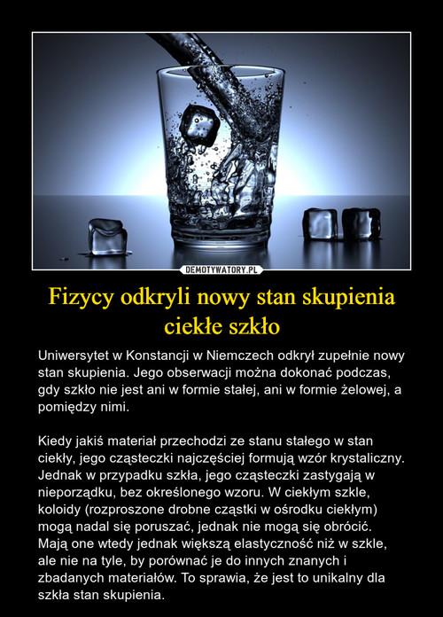 Fizycy odkryli nowy stan skupienia ciekłe szkło