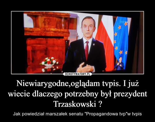 Niewiarygodne,oglądam tvpis. I już wiecie dlaczego potrzebny był prezydent Trzaskowski ?