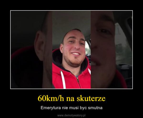 60km/h na skuterze – Emerytura nie musi byc smutna