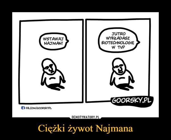Ciężki żywot Najmana –