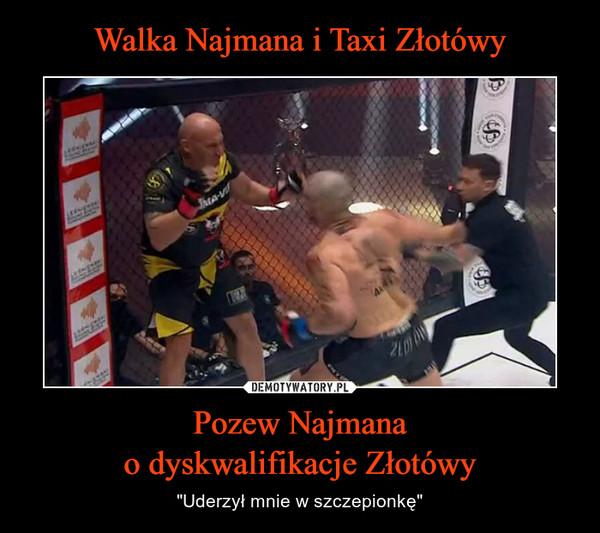 """Pozew Najmanao dyskwalifikacje Złotówy – """"Uderzył mnie w szczepionkę"""""""