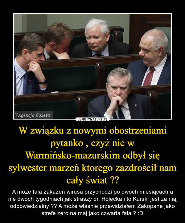 W związku z nowymi obostrzeniami pytanko , czyż nie w Warmińsko-mazurskim odbył się sylwester marzeń ktorego zazdrościł nam cały świat ??