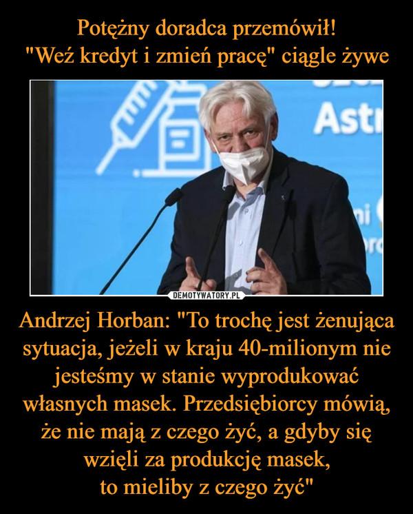"""Andrzej Horban: """"To trochę jest żenująca sytuacja, jeżeli w kraju 40-milionym nie jesteśmy w stanie wyprodukować własnych masek. Przedsiębiorcy mówią, że nie mają z czego żyć, a gdyby się wzięli za produkcję masek,to mieliby z czego żyć"""" –"""