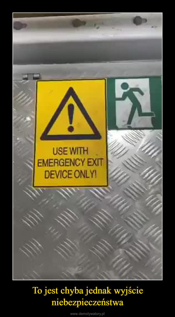 To jest chyba jednak wyjście niebezpieczeństwa –