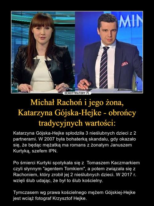 Michał Rachoń i jego żona, Katarzyna Gójska-Hejke - obrońcy tradycyjnych wartości: