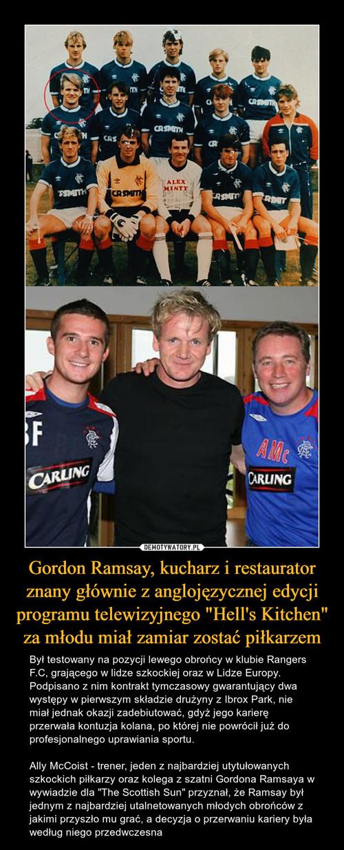"""Gordon Ramsay, kucharz i restaurator znany głównie z anglojęzycznej edycji programu telewizyjnego """"Hell's Kitchen"""" za młodu miał zamiar zostać piłkarzem"""