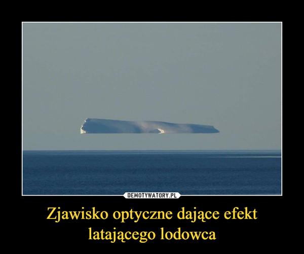 Zjawisko optyczne dające efekt latającego lodowca –