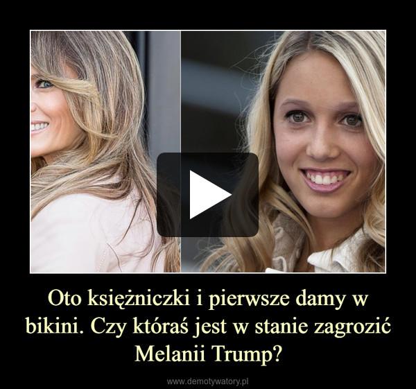 Oto księżniczki i pierwsze damy w bikini. Czy któraś jest w stanie zagrozić Melanii Trump? –