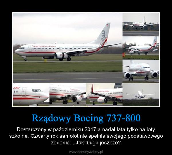 Rządowy Boeing 737-800 – Dostarczony w październiku 2017 a nadal lata tylko na loty szkolne. Czwarty rok samolot nie spełnia swojego podstawowego zadania... Jak długo jeszcze?