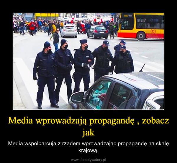 Media wprowadzają propagandę , zobacz jak – Media wspolparcuja z rządem wprowadzając propagandę na skalę krajową.