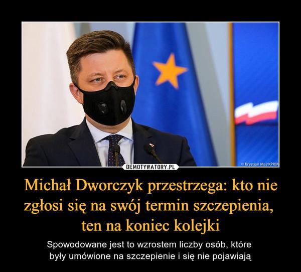 Michał Dworczyk przestrzega: kto nie zgłosi się na swój termin szczepienia, ten na koniec kolejki – Spowodowane jest to wzrostem liczby osób, które były umówione na szczepienie i się nie pojawiają