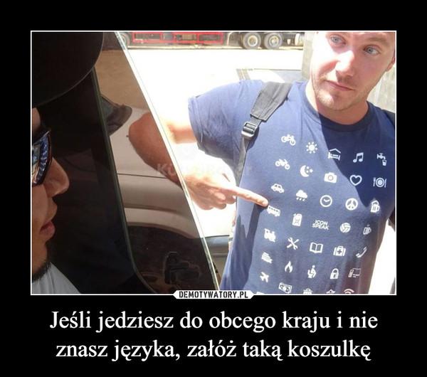 Jeśli jedziesz do obcego kraju i nieznasz języka, załóż taką koszulkę –