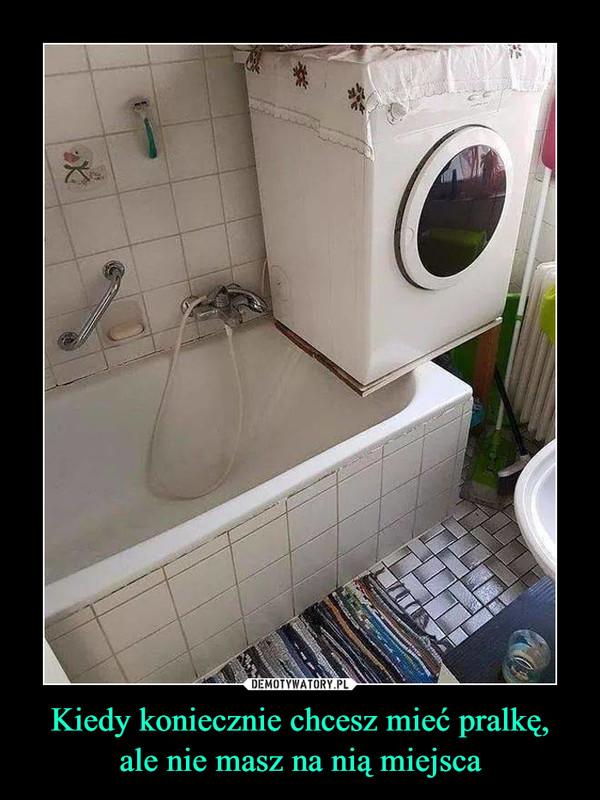 Kiedy koniecznie chcesz mieć pralkę,ale nie masz na nią miejsca –