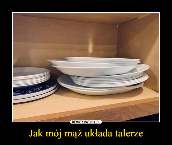 Jak mój mąż układa talerze –