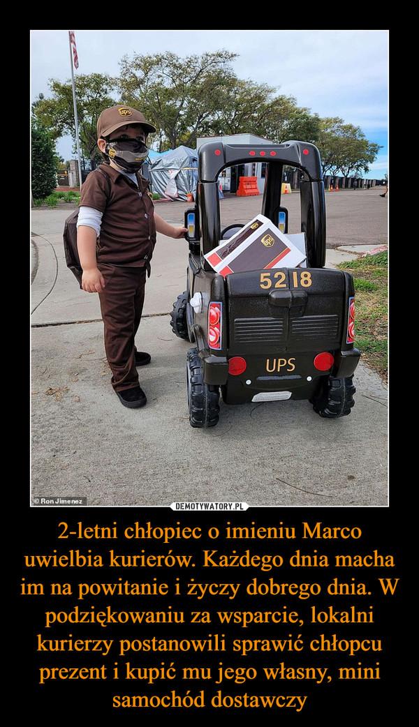 2-letni chłopiec o imieniu Marco uwielbia kurierów. Każdego dnia macha im na powitanie i życzy dobrego dnia. W podziękowaniu za wsparcie, lokalni kurierzy postanowili sprawić chłopcu prezent i kupić mu jego własny, mini samochód dostawczy –