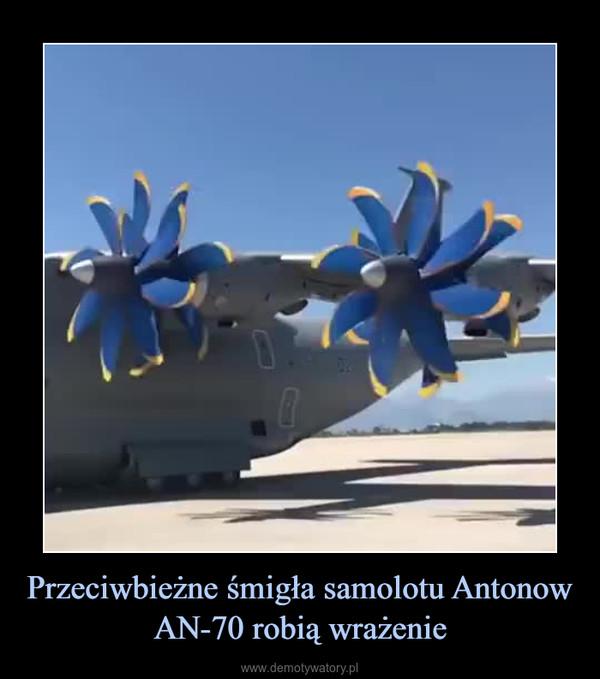 Przeciwbieżne śmigła samolotu Antonow AN-70 robią wrażenie –