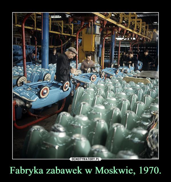 Fabryka zabawek w Moskwie, 1970. –