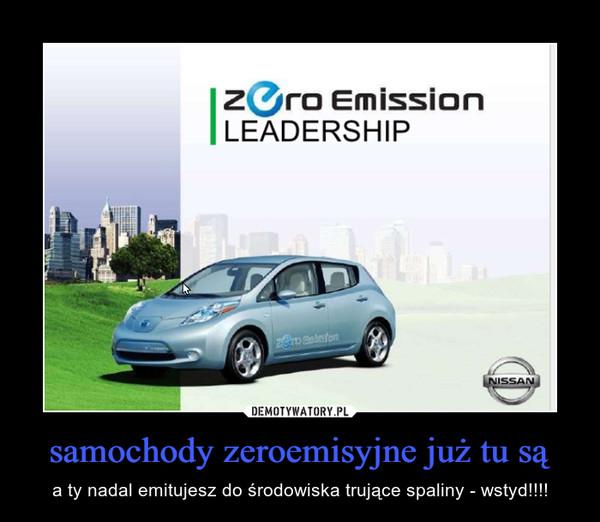 samochody zeroemisyjne już tu są – a ty nadal emitujesz do środowiska trujące spaliny - wstyd!!!!