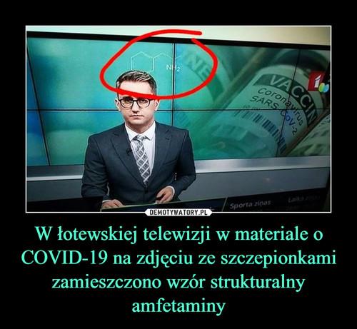 W łotewskiej telewizji w materiale o COVID-19 na zdjęciu ze szczepionkami zamieszczono wzór strukturalny amfetaminy