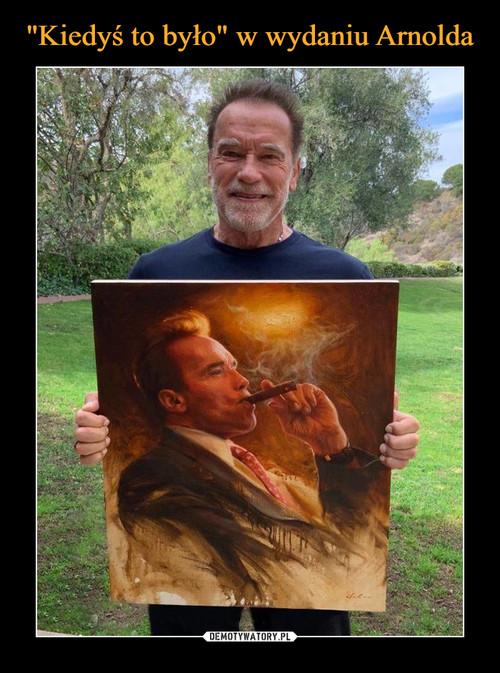 """""""Kiedyś to było"""" w wydaniu Arnolda"""