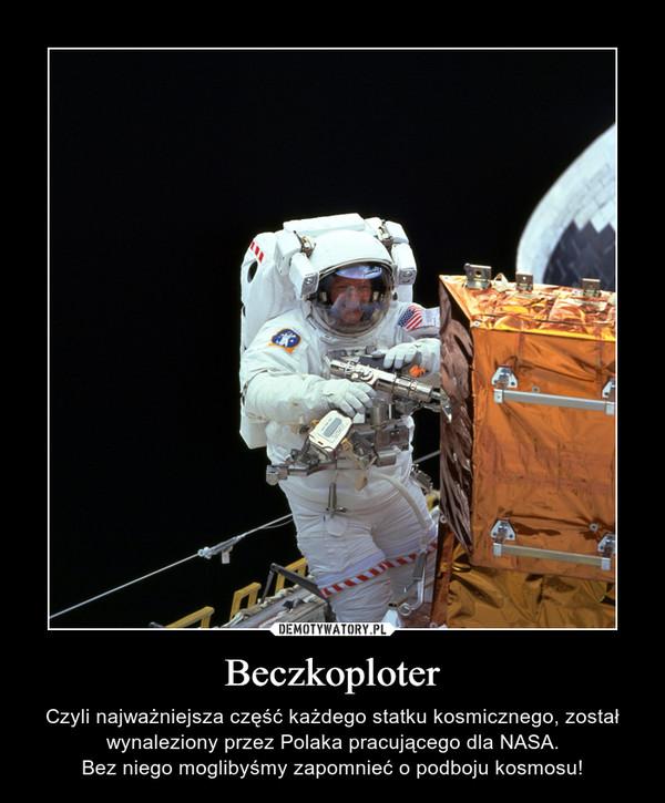 Beczkoploter – Czyli najważniejsza część każdego statku kosmicznego, został wynaleziony przez Polaka pracującego dla NASA.Bez niego moglibyśmy zapomnieć o podboju kosmosu!