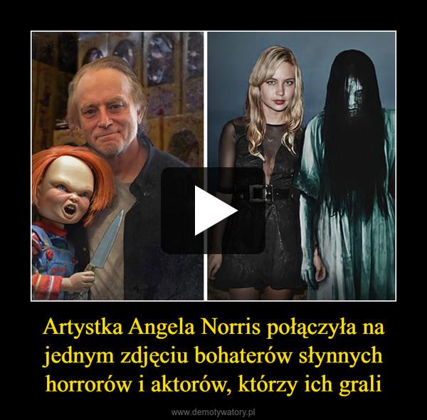 Artystka Angela Norris połączyła na jednym zdjęciu bohaterów słynnych horrorów i aktorów, którzy ich grali –