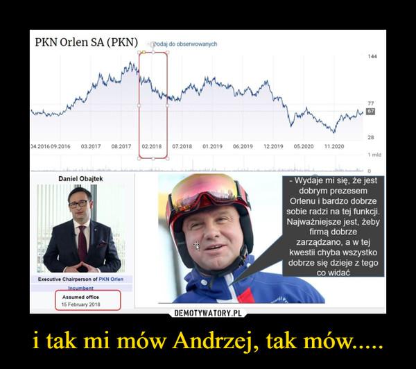 i tak mi mów Andrzej, tak mów..... –