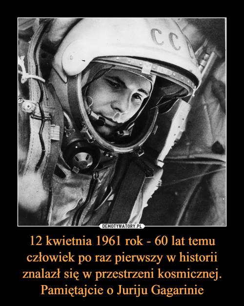 12 kwietnia 1961 rok - 60 lat temu człowiek po raz pierwszy w historii znalazł się w przestrzeni kosmicznej. Pamiętajcie o Juriju Gagarinie