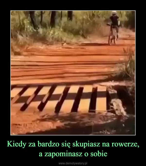 Kiedy za bardzo się skupiasz na rowerze, a zapominasz o sobie –