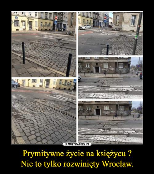 Prymitywne życie na księżycu ? Nie to tylko rozwinięty Wrocław.