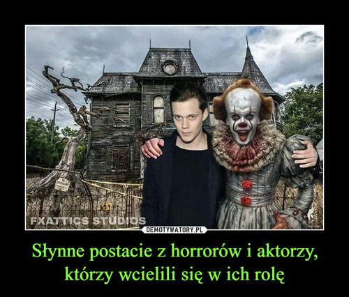 Słynne postacie z horrorów i aktorzy, którzy wcielili się w ich rolę