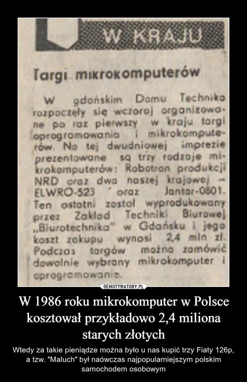 W 1986 roku mikrokomputer w Polsce kosztował przykładowo 2,4 miliona starych złotych