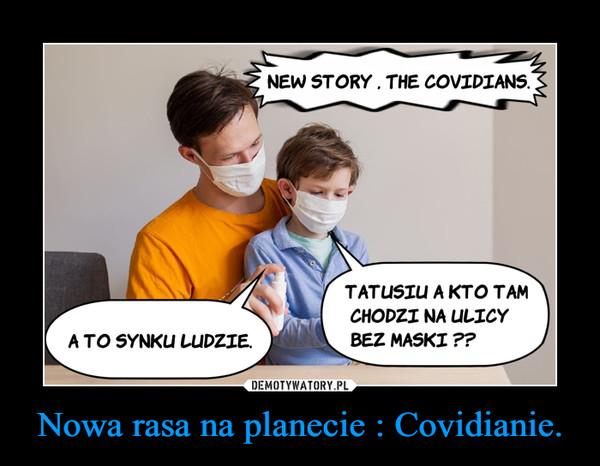 Nowa rasa na planecie : Covidianie. –