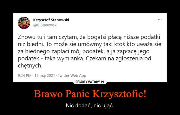 Brawo Panie Krzysztofie! – Nic dodać, nic ująć.