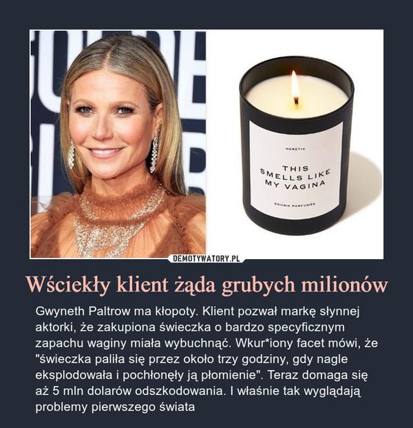 """Wściekły klient żąda grubych milionów – Gwyneth Paltrow ma kłopoty. Klient pozwał markę słynnej aktorki, że zakupiona świeczka o bardzo specyficznym zapachu waginy miała wybuchnąć. Wkur*iony facet mówi, że """"świeczka paliła się przez około trzy godziny, gdy nagle eksplodowała i pochłonęły ją płomienie"""". Teraz domaga się aż 5 mln dolarów odszkodowania. I właśnie tak wyglądają problemy pierwszego świata"""