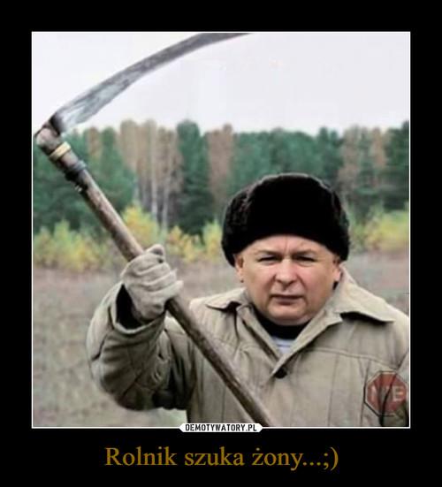 Rolnik szuka żony...;)