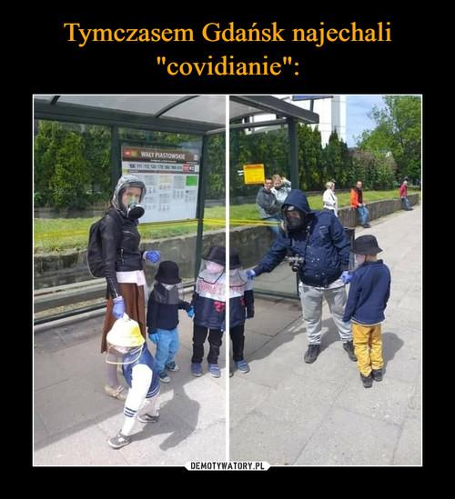 """Tymczasem Gdańsk najechali """"covidianie"""":"""
