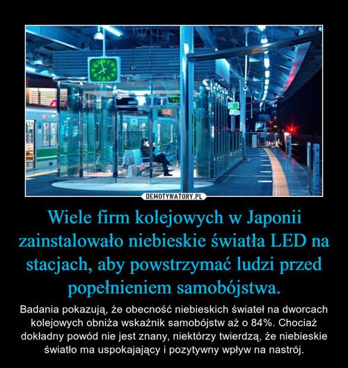 Wiele firm kolejowych w Japonii zainstalowało niebieskie światła LED na stacjach, aby powstrzymać ludzi przed popełnieniem samobójstwa.