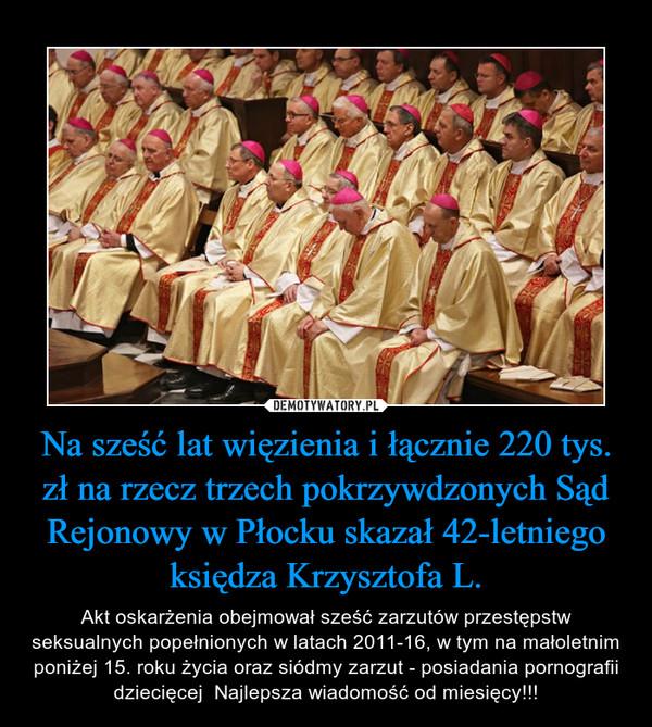 Na sześć lat więzienia i łącznie 220 tys. zł na rzecz trzech pokrzywdzonych Sąd Rejonowy w Płocku skazał 42-letniego księdza Krzysztofa L.