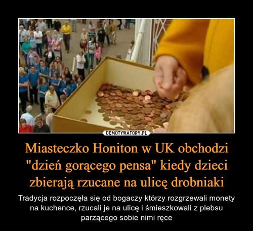 """Miasteczko Honiton w UK obchodzi """"dzień gorącego pensa"""" kiedy dzieci zbierają rzucane na ulicę drobniaki"""