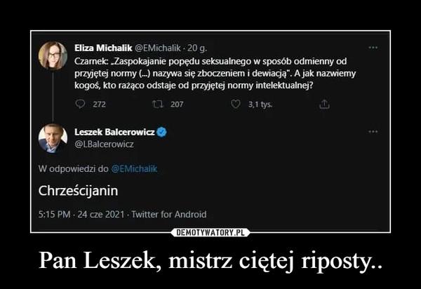 Pan Leszek, mistrz ciętej riposty.. –