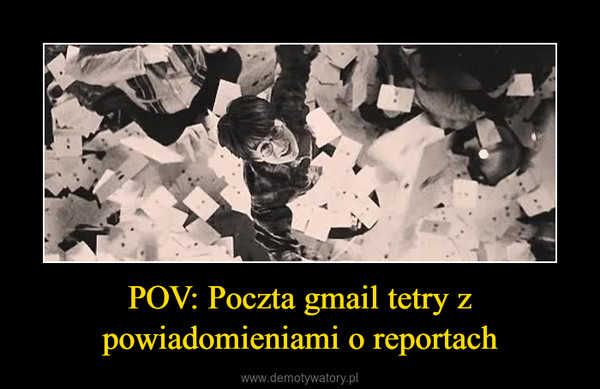 POV: Poczta gmail tetry z powiadomieniami o reportach –